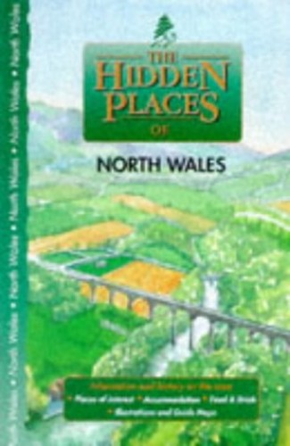 The Hidden Places of North Wales By Volume editor Joanna Billing