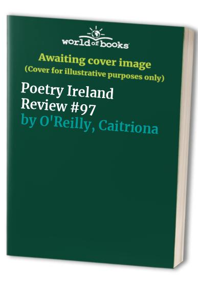 Poetry Ireland Review #97 By Caitriona O'Reilly