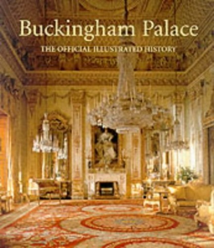 Buckingham Palace: The Official Illustrated History By John Martin Robinson