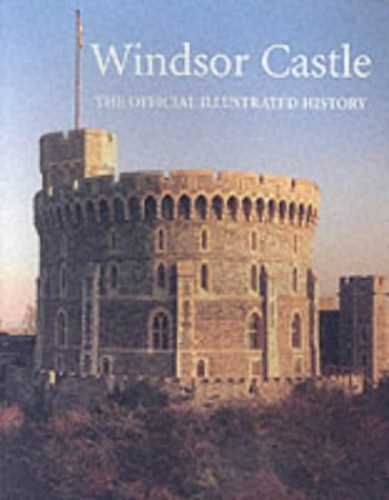 Windsor Castle: The Official Illustrated History by John Martin Robinson