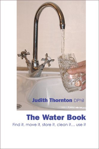 The Water Book: Find it, move it, store it, clean it... use it By Judith Thornton