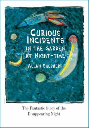 Curious Incidents in the Garden at Night-Time By Allan Shepherd