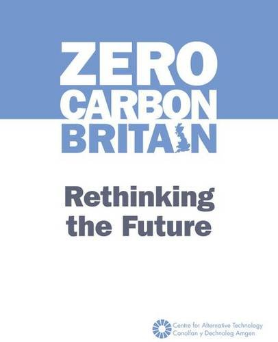 Zero Carbon Britain: Rethinking the Future by Alice Hooker-Stroud