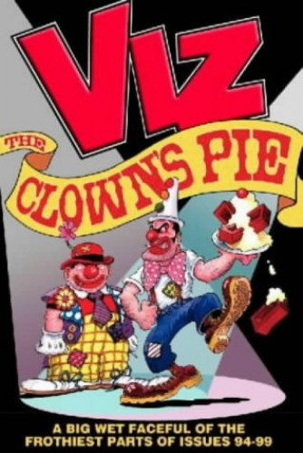 Viz: The Clown's Pie - A Foaming Faceful of the Frothiest Parts of Viz Issues 94 to 99 by Chris Donald
