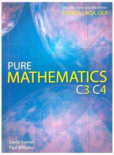 Pure Mathematics C3 C4 by David Rayner