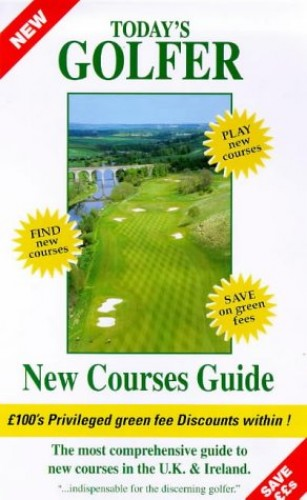 """Today's Golfer"" New Courses Guide by George Oldham"