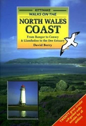 Walks on the North Wales Coast: from Bangor to Conwy and Llandudno to the Dee Estuary by David Berry