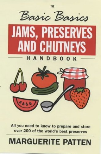 The Basic Basics Jams, Preserves and Chutneys by Marguerite Patten, OBE