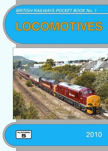 Locomotives: The Complete Guide to All Locomotives Which Operate on the National Rail Network and Eurotunnel: 2010 by Robert Pritchard