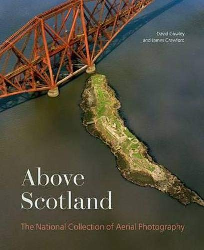 Above Scotland: The National Collection of Aerial Photography By Dave Cowley