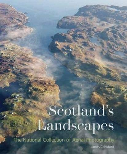 Scotland's Landscapes: The National Collection of Aerial Photography by James Crawford