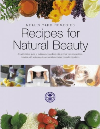 Recipes for Natural Beauty By Neal's Yard Remedies