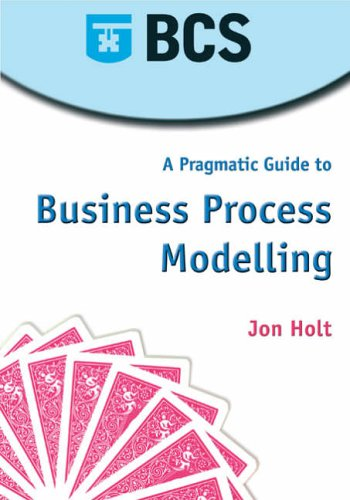 A Pragmatic Guide to Business Process Modelling By John Holt
