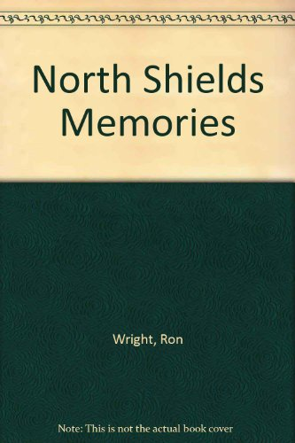 North Shields Memories By Ron Wright