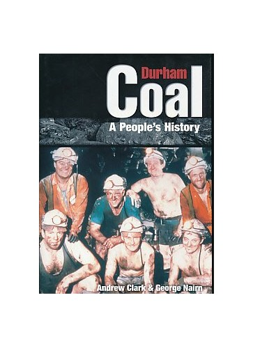 Durham Coal: a People's History By Andrew Clark