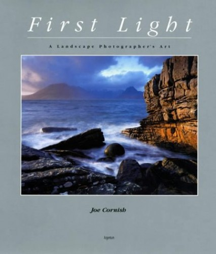 First Light: A Landscape Photographer's Journey by Joe Cornish