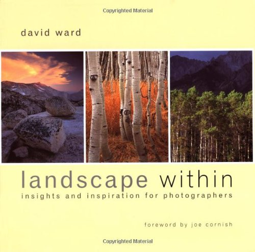 Landscape Within: Insights and Inspiration for Photographers By David Ward