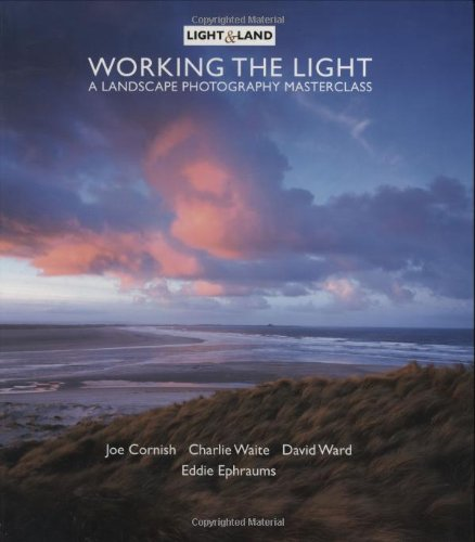 Working The Light: Landscape Photography Masterclass By Edited by Eddie Ephraums