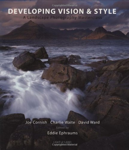 Developing Vision and Style: A Masterclass in Landscape Photography (Light and Land) (Light & Land)