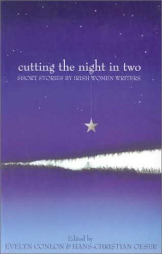 Cutting the Night in Two: Short Stories by Irish Women Writers Edited by Evelyn Conlon