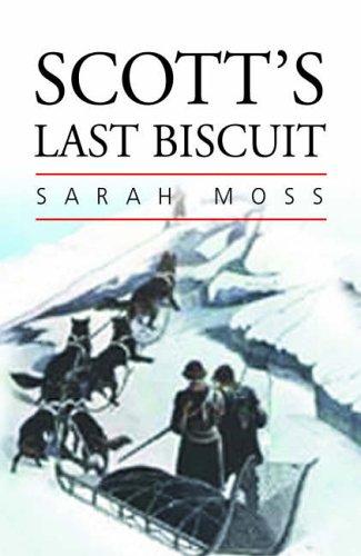 Scott's Last Biscuit By Sarah Moss