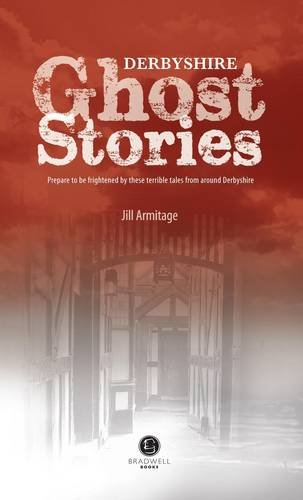 Derbyshire Ghost Stories By Jill Armitage