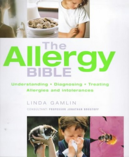 The Allergy Bible: The Definitive Guide to Understanding, Diagnosing and Treating Allergies and Intolerances by Linda Gamlin
