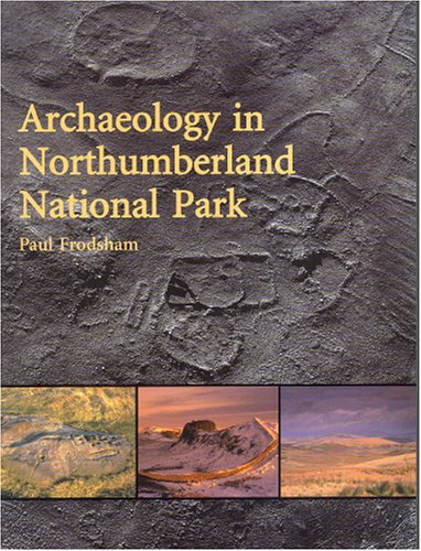 Archaeology in Northumberland National Park (Research Report) By Paul Frodsham