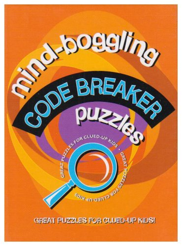 Mind Boggling Code Breaker Puzzles for Kids By Lucy Dear