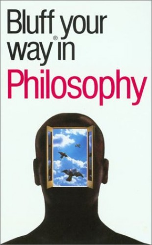 The Bluffer's Guide to Philosophy By Jim Hankinson