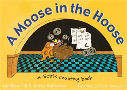 A Moose in the Hoose: A Scots Counting Book by Matthew Fitt