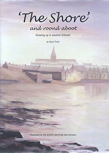 The Shore and Roond Aboot: Growing Up in Wartime Kirkwall By David M.N. Tinch