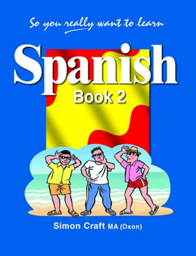 So You Really Want to Learn Spanish Book 2 By Simon Craft