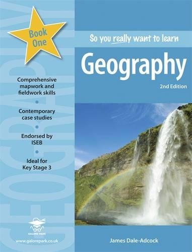 So You Really Want to Learn Geography Book 1: A Textbook for Key Stage 3 and Common Entrance By James Dale-Adcock
