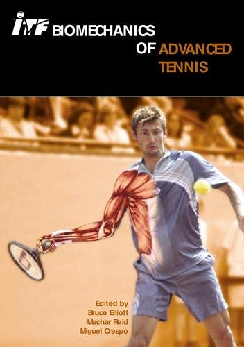 ITF Biomechanics of Advanced Tennis By Edited by Bruge Elliott