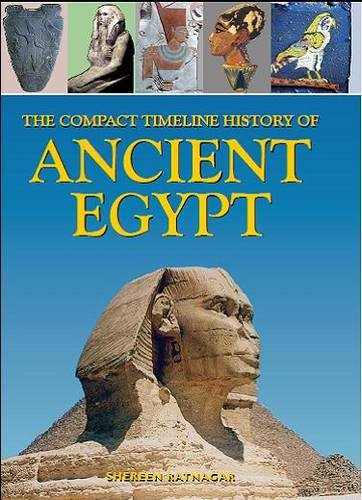 The Compact Timeline History of Ancient Egypt by Shereen Ratnagar