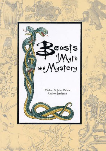 Beasts of Myth and Mystery By Michael St. John Parker