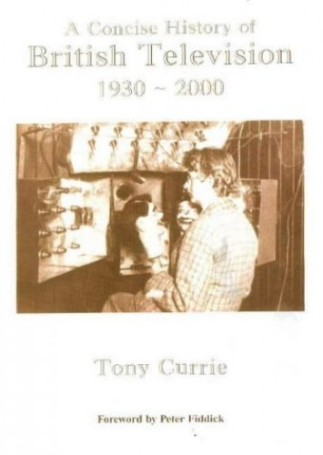 A Concise History of British Television, 1930-2000 by Tony Currie