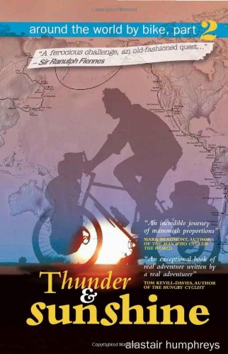 Around the World by Bike: Part 2: Thunder and Sunshine by Alastair Humphreys