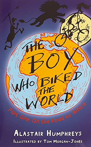 The Boy Who Biked the World By Alastair Humphreys