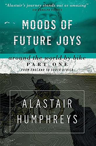 Moods of Future Joys By Alastair Humphreys