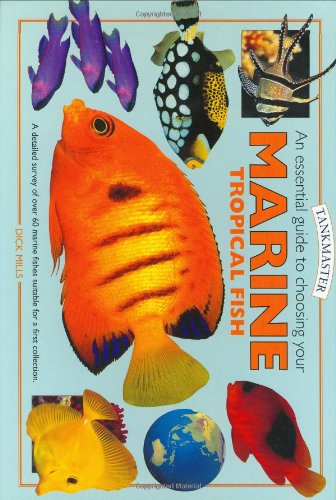 An Essential Guide to Choosing Your Marine Tropical Fish By Dick Mills