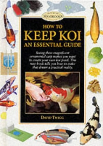 How to Keep Koi: An Essential Guide (Pond & Aquatic) By David Twigg