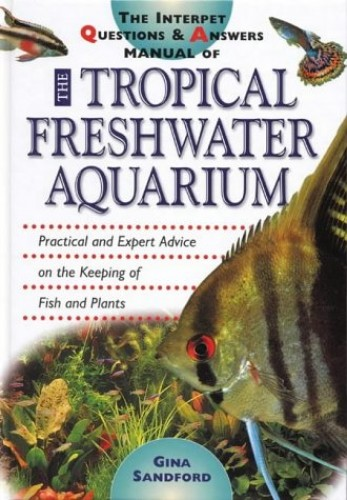 The Interpet Question and Answers Manual of the Tropical Freshwater Aquarium By Gina Sandford