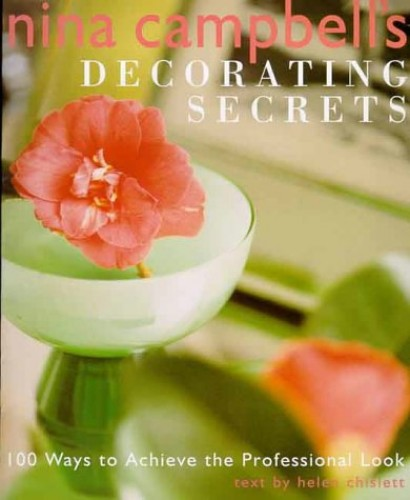 Nina Campbell's Decorating Secrets: 100 Ways to Achieve the Professional Look by Nina Campbell