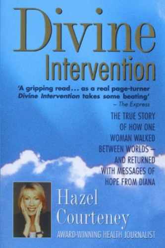 Divine Intervention: The True Story of How One Woman Walked Between Worlds and Returned with Messages of Hope from Diana by Hazel Courteney