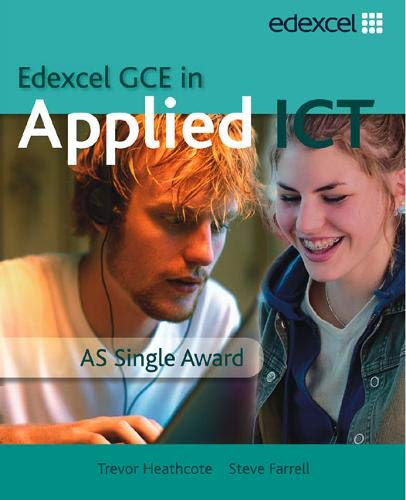 GCE in Applied ICT: AS Student's Book and CD: AS Applied ICT Student Book and ActiveBook CD-ROM (Single User Licence) By Trevor Heathcote