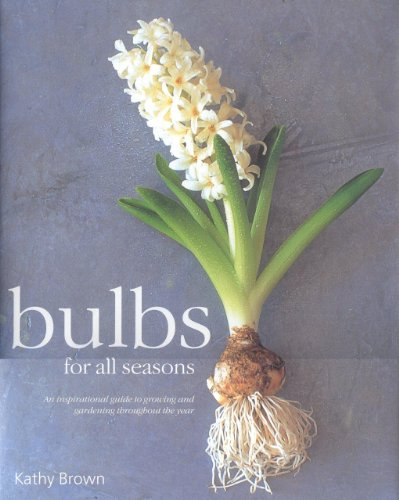 Bulbs for All Seasons By Kathy Brown