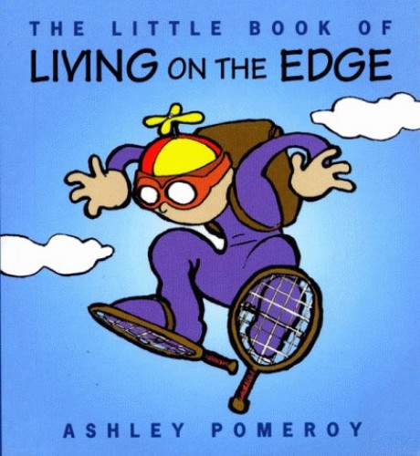 The Little Book of Living on the Edge By Ashley Pomeroy