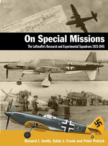 On Special Missions: The Luftwaffe's Research and Experimental Squadrons 1923 - 1945 by J. Richard Smith
